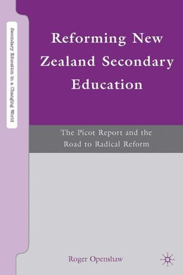 Book Reforming New Zealand Secondary Education: The Picot Report and the Road to Radical Reform by Roger Openshaw