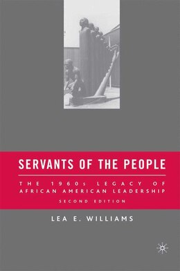 Book Servants Of The People: The 1960s Legacy of African American Leadership by Lea E. Williams