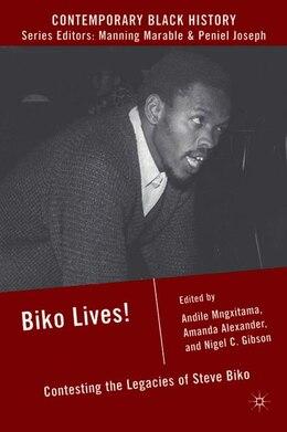 Book Biko Lives!: Contesting the Legacies of Steve Biko by Andile Mngxitama