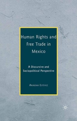 Book Human Rights And Free Trade In Mexico: A Discursive and Sociopolitical Perspective by Ariadna Estévez