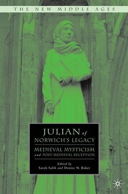 Book Julian of Norwich's Legacy: Medieval Mysticism and Post-Medieval Reception by Sarah Salih