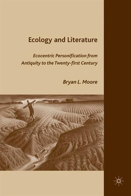 Book Ecology And Literature: Ecocentric Personification from Antiquity to the Twenty-first Century by Bryan L. Moore