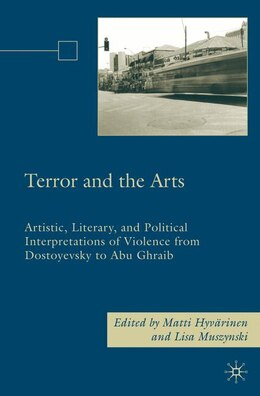 Book Terror And The Arts: Artistic, Literary, and Political Interpretations of Violence from Dostoyevsky… by Matti Hyvärinen