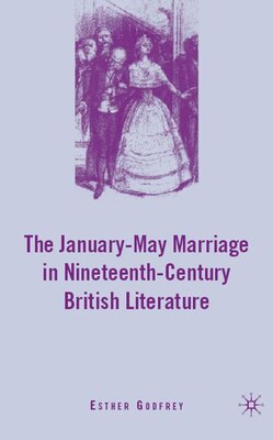 Book The January-May Marriage in Nineteenth-Century British Literature by Esther Godfrey