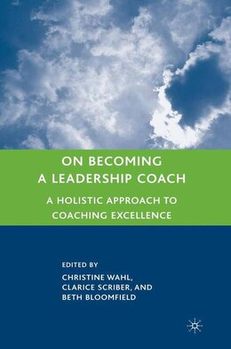 Book On Becoming a Leadership Coach: A Holistic Approach to Coaching Excellence by Christine Wahl