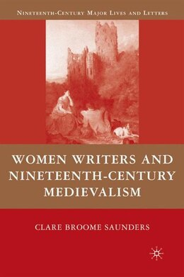 Book Women Writers and Nineteenth-Century Medievalism by Clare Broome Saunders