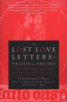 Book The Lost Love Letters of Heloise and Abelard: Perceptions of Dialogue in Twelfth-Century France by Constant J. Mews