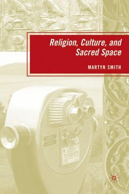 Book Religion, Culture, And Sacred Space by M. Smith