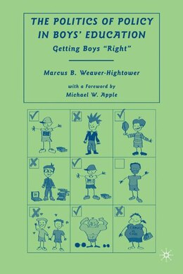 Book The Politics of Policy in Boys' Education: Getting Boys Right by Marcus B. Weaver-Hightower