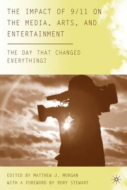 Book The Impact of 9/11 on the Media, Arts, and Entertainment: The Day that Changed Everything? by Matthew J. Morgan