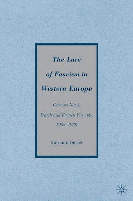 Book The Lure of Fascism in Western Europe: German Nazis, Dutch and French Fascists, 1933-1939 by Dietrich Orlow