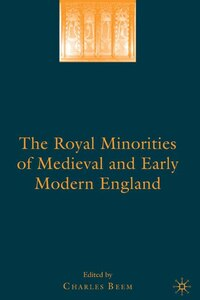 The Royal Minorities of Medieval and Early Modern England