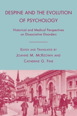 Book Despine And The Evolution Of Psychology: Historical and Medical Perspectives on Dissociative… by Joanne M. McKeown