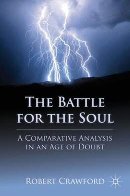 Book The Battle for the Soul: A Comparative Analysis in an Age of Doubt by R. Crawford