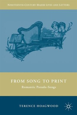 Book From Song To Print: Romantic Pseudo-Songs by Terence Hoagwood