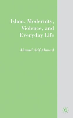 Book Islam, Modernity, Violence, And Everyday Life by A. Ahmad