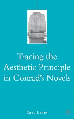 Book Tracing the Aesthetic Principle in Conrad's Novels by Yael Levin