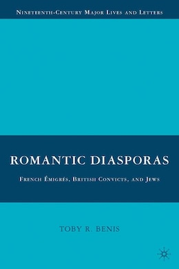 Book Romantic Diasporas: French Émigrés, British Convicts, and Jews by Toby R. Benis