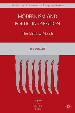 Book Modernism and Poetic Inspiration: The Shadow Mouth by Jed Rasula