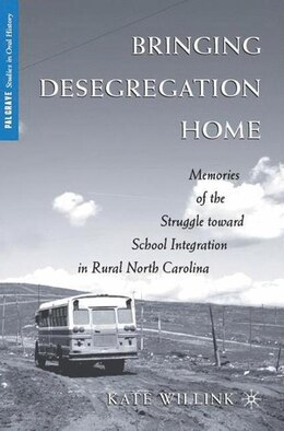 Book Bringing Desegregation Home: Memories of the Struggle Toward School Integration in Rural North… by Kate Willink