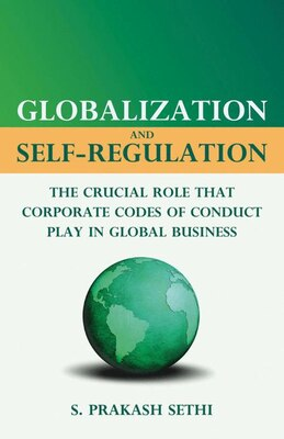 Book Globalization and Self-Regulation: The Crucial Role that Corporate Codes of Conduct Play in Global… by S. Prakash Sethi