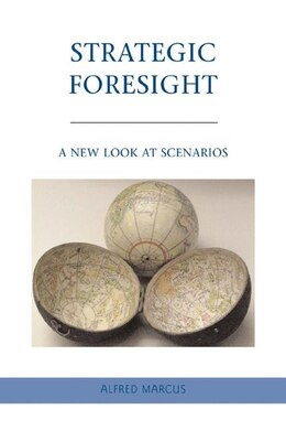 Book Strategic Foresight: A New Look at Scenarios by Alfred Marcus