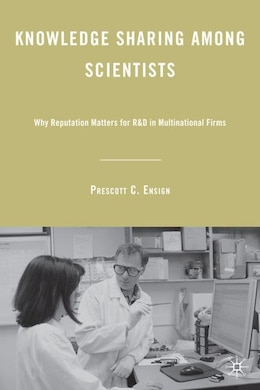 Book Knowledge Sharing among Scientists: Why Reputation Matters for R&D in Multinational Firms by P. Ensign