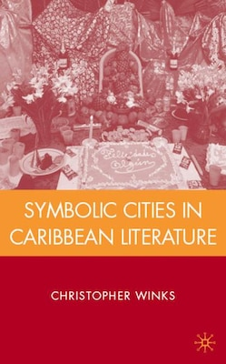 Book Symbolic Cities In Caribbean Literature by C. Winks