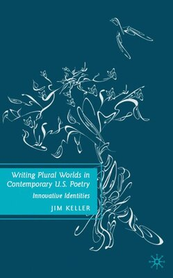 Book Writing Plural Worlds In Contemporary U.s. Poetry: Innovative Identities by Jim Keller