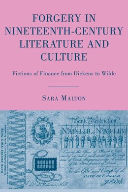 Book Forgery in Nineteenth-Century Literature and Culture: Fictions of Finance from Dickens to Wilde by Sara Malton