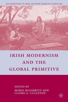 Book Irish Modernism And The Global Primitive by Claire A. Culleton