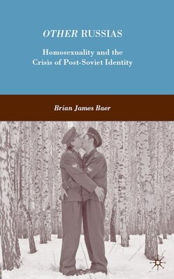 Book Other Russias: Homosexuality and the Crisis of Post-Soviet Identity by Brian James Baer