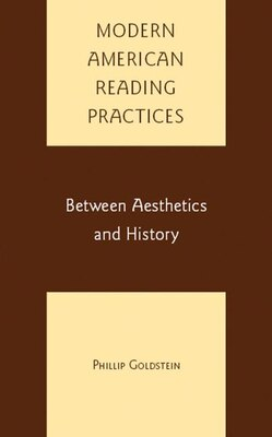 Book Modern American Reading Practices: Between Aesthetics and History by Philip Goldstein