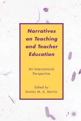 Book Narratives On Teaching And Teacher Education: An International Perspective by Andrea M. A. Mattos