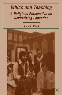 Book Ethics And Teaching: A Religious Perspective on Revitalizing Education by Alan A. Block