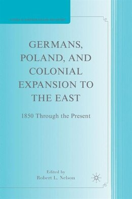 Book Germans, Poland, And Colonial Expansion To The East: 1850 Through the Present by Robert L. Nelson