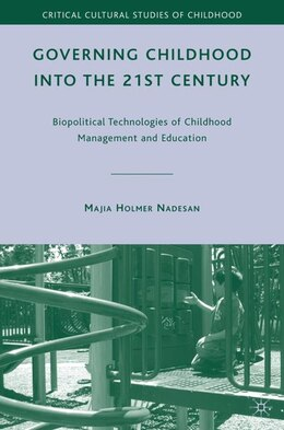 Book Governing Childhood Into The 21st Century: Biopolitical Technologies of Childhood Management and… by Majia Holmer Nadesan