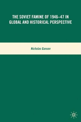 Book The Soviet Famine of 1946-47 in Global and Historical Perspective by N. Ganson