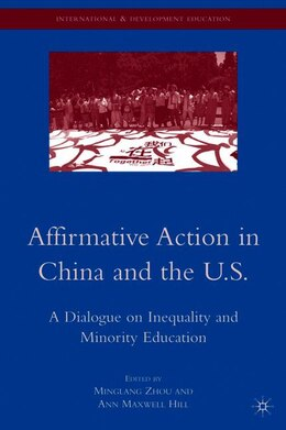 Book Affirmative Action In China And The U.s.: A Dialogue on Inequality and Minority Education by Minglang Zhou