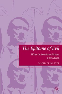 Book The Epitome of Evil: Hitler in American Fiction, 1939-2002 by Michael Butter