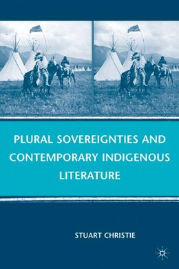 Book Plural Sovereignties and Contemporary Indigenous Literature by Stuart Christie