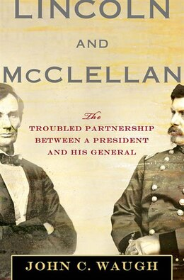 Book Lincoln and McClellan: The Troubled Partnership between a President and His General by John C. Waugh