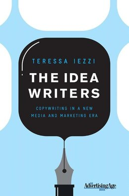 Book The Idea Writers: Copywriting in a New Media and Marketing Era by Teressa Iezzi