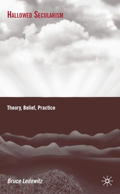 Book Hallowed Secularism: Theory, Belief, Practice by Bruce Ledewitz
