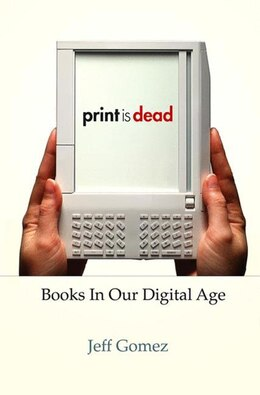 Book Print Is Dead: Books in our Digital Age by Jeff Gomez