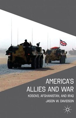 Book America's Allies and War: Kosovo, Afghanistan, and Iraq by Jason W. Davidson