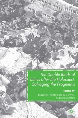 Book The Double Binds of Ethics after the Holocaust: Salvaging the Fragments by Jennifer L. Geddes