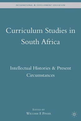 Book Curriculum Studies In South Africa: Intellectual Histories & Present Circumstances by William F. Pinar
