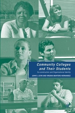 Book Community Colleges and Their Students: Co-construction and Organizational Identity by John S. Levin