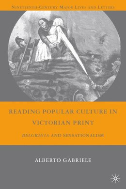 Book Reading Popular Culture in Victorian Print: Belgravia and Sensationalism by Alberto Gabriele